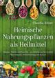 Heimische Nahrungspflanzen als Heilmittel