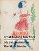 Ernst Ludwig Kirchner - Die Skizzenbücher/The Sketchbooks