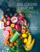 Die grüne Küche - Smoothies & Co.