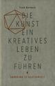 Die Kunst, ein kreatives Leben zu führen