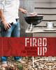 Fired up - Grillbuch für Männer