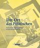 Der Ort des Politischen - Politik, Medien und Öffentlichkeit in Zeiten der Digitalisierung