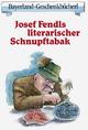 Josef Fendls literarischer Schnupftabak