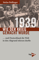 1939 - Wie der Krieg gemacht wurde