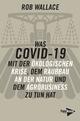 Was COVID-19 mit der ökologischen Krise, dem Raubbau an der Natur und dem Agrobusiness zu tun hat