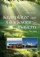 Kraftplätze und Glücksorte in Bayern