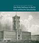 Das Rote Rathaus in Berlin - Eine politische Geschichte