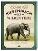 Das Riesenbuch der wilden Tiere