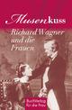 Musenkuss - Richard Wagner und die Frauen