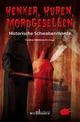 Henker, Huren, Mordgesellen - Historische Schwabenmorde