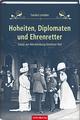 Hoheiten, Diplomaten und Ehrenretter