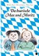 Da boarische Max und Moritz