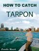 How To Catch Tarpon