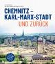 Chemnitz - Karl-Marx-Stadt und zurück
