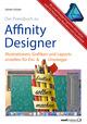 Affinity Designer Praxis - Illustrationen, Grafiken und Layouts für Ein- und Umsteiger