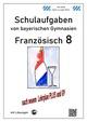 Französisch 8 (nach À Plus! 3) Schulaufgaben (G9, LehrplanPLUS) von bayerischen Gymnasien mit Lösungen