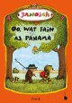 Oo, wat fain as Panama