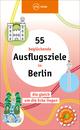 55 beglückende Ausflugsziele in Berlin