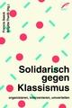 Solidarisch gegen Klassismus - organisieren, intervenieren, umverteilen