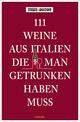 111 Weine aus Italien, die man getrunken haben muss