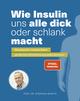 Wie Insulin uns alle dick oder schlank macht