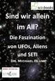 Sind wir allein im All? Die Faszination von UFOs, Aliens und SETI