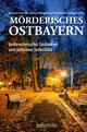 Mörderisches Ostbayern