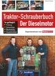 Traktor-Schrauberbuch: Der Dieselmotor