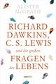 Richard Dawkins, C. S. Lewis und die großen Fragen des Lebens