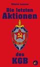 Die letzten Aktionen des KGB