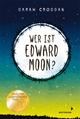 Wer ist Edward Moon? - Ausgezeichnet mit dem Deutschen Jugendliteraturpreises 2020