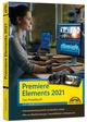 Premiere Elements 2021 - Das Praxisbuch