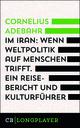Im Iran. Wenn Weltpolitik auf Menschen trifft. Ein Reisebericht und Kulturführer