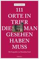 111 Orte in Trier, die man gesehen haben muss
