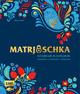Matrjoschka - Kochen wie in Osteuropa: aromatisch - traditionell - authentisch