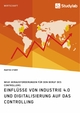 Einflüsse von Industrie 4.0 und Digitalisierung auf das Controlling. Neue Herausforderungen für den Beruf des Controllers