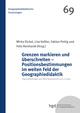 Grenzen markieren und überschreiten - Positionsbestimmungen im weiten Feld der Geographiedidaktik