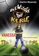 Die Wilden Kerle - Vanessa die Unerschrockene