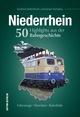 Niederrhein. 55 Highlights aus der Bahngeschichte