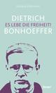 Dietrich Bonhoeffer - Es lebe die Freiheit!