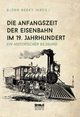 Die Anfangszeit der Eisenbahn im 19. Jahrhundert