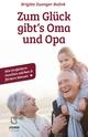 Zum Glück gibt's Oma und Opa. Wie Großeltern Familien stärken und fördern können