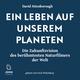 Ein Leben auf unserem Planeten: Die Zukunftsvision des berühmtesten Naturfilmers der Welt