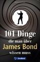 101 Dinge, die man über James Bond wissen muss
