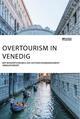 Overtourism in Venedig. Wie Massentourismus das Destinationsmanagement herausfordert