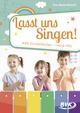 Lasst uns singen! Alte Kinderlieder - neue Hits
