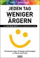 Jeden Tag weniger ärgern! Das Anti-Ärger-Buch für ein entspannteres Leben