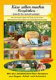 Käse selber machen - Komplettkurs