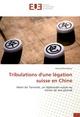 Tribulations d'une legation suisse en Chine