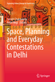 Space, Planning and Everyday Contestations in Delhi
